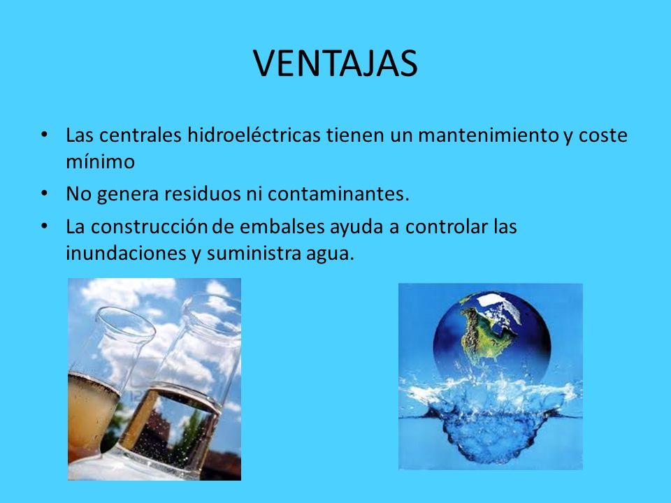 VENTAJAS Las centrales hidroeléctricas tienen un mantenimiento y coste mínimo. No genera residuos ni contaminantes.