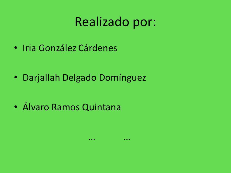 Realizado por: Iria González Cárdenes Darjallah Delgado Domínguez