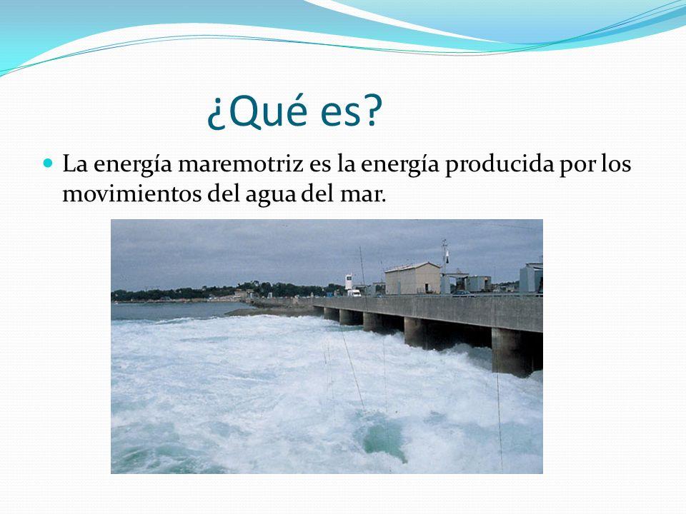 ¿Qué es La energía maremotriz es la energía producida por los movimientos del agua del mar.