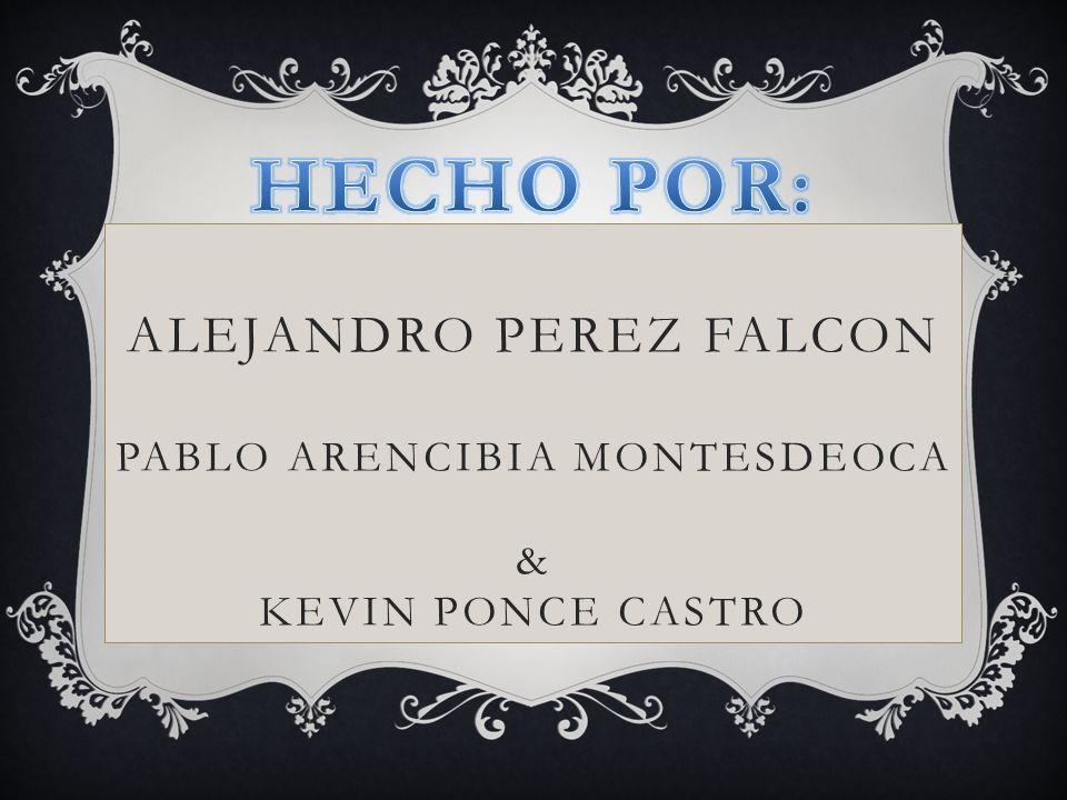 HECHO POR: ALEJANDRO PEREZ FALCON PABLO ARENCIBIA MONTESDEOCA & KEVIN PONCE CASTRO