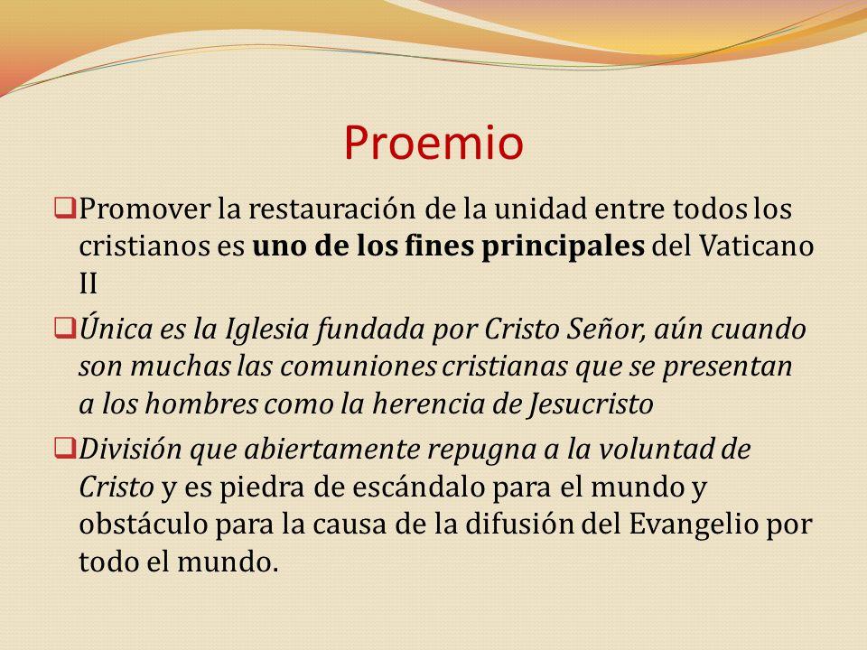 Proemio Promover la restauración de la unidad entre todos los cristianos es uno de los fines principales del Vaticano II.