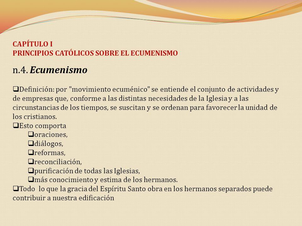 n.4. Ecumenismo CAPÍTULO I PRINCIPIOS CATÓLICOS SOBRE EL ECUMENISMO