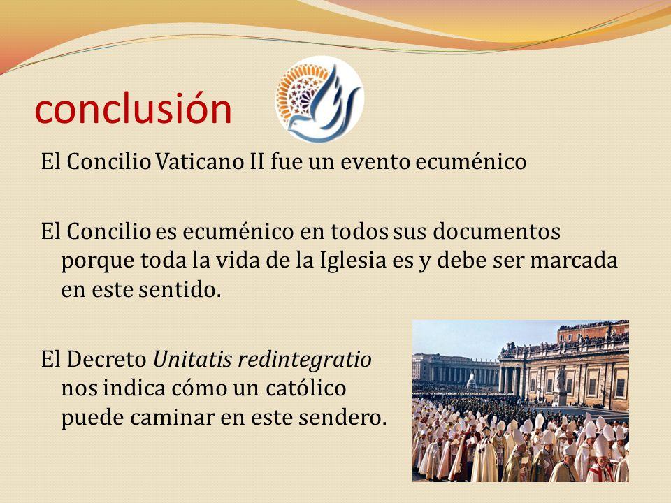 conclusión El Concilio Vaticano II fue un evento ecuménico