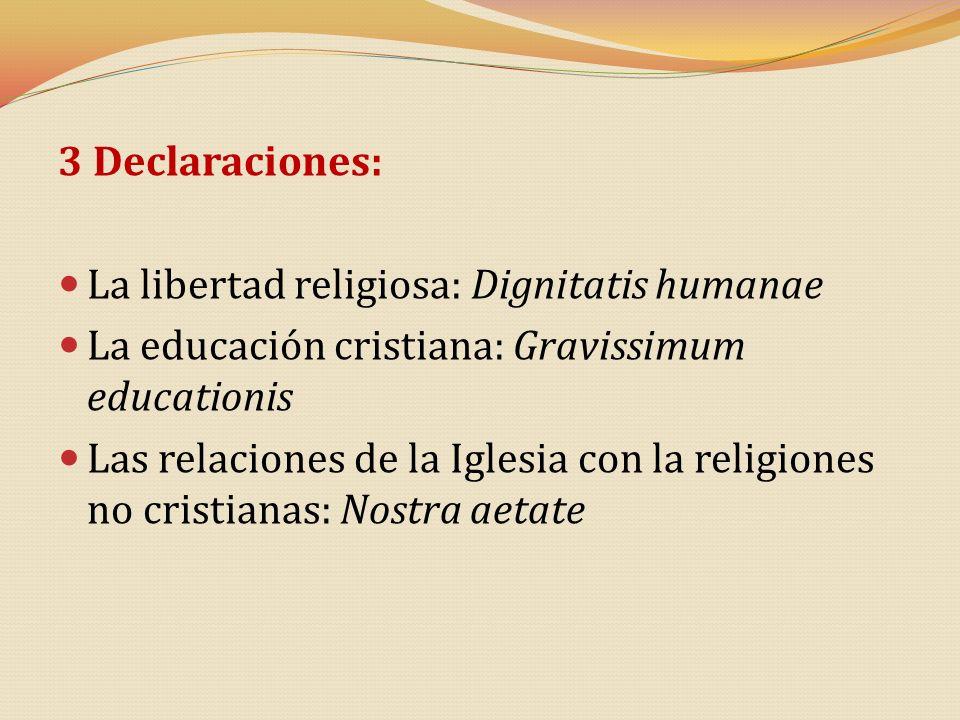 3 Declaraciones: La libertad religiosa: Dignitatis humanae. La educación cristiana: Gravissimum educationis.