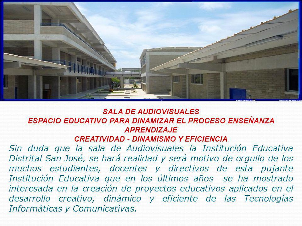 SALA DE AUDIOVISUALES ESPACIO EDUCATIVO PARA DINAMIZAR EL PROCESO ENSEÑANZA APRENDIZAJE. CREATIVIDAD - DINAMISMO Y EFICIENCIA.