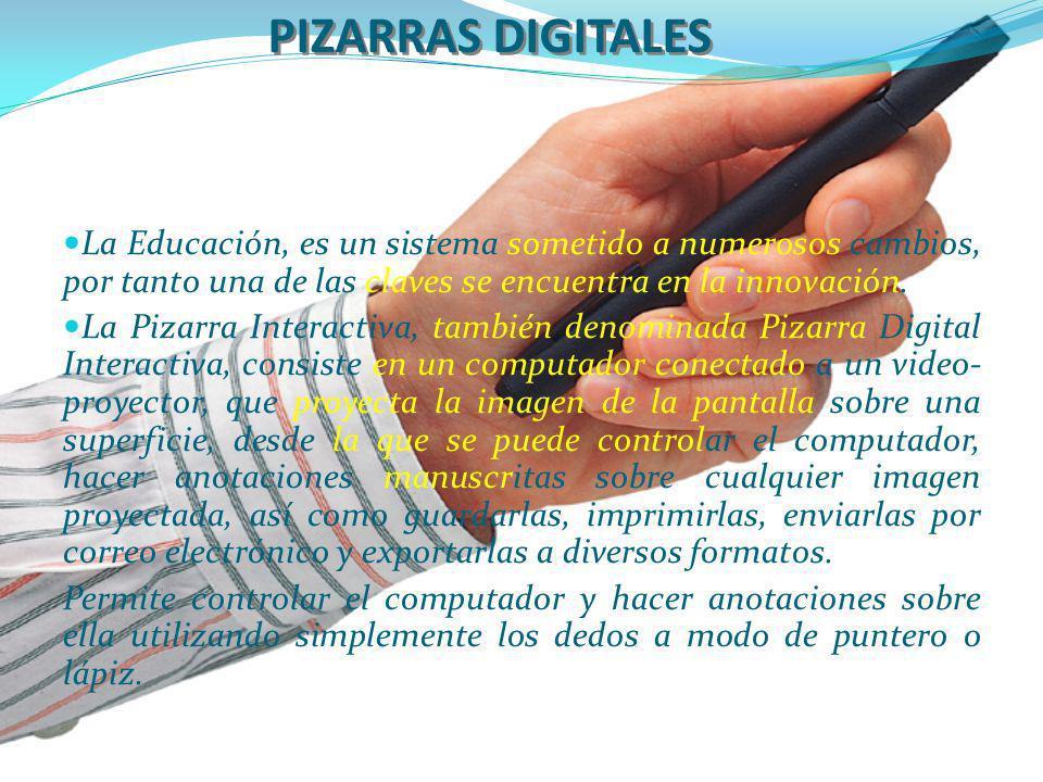 PIZARRAS DIGITALES La Educación, es un sistema sometido a numerosos cambios, por tanto una de las claves se encuentra en la innovación.