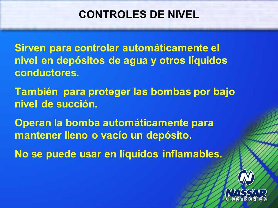 CONTROLES DE NIVEL Sirven para controlar automáticamente el nivel en depósitos de agua y otros líquidos conductores.