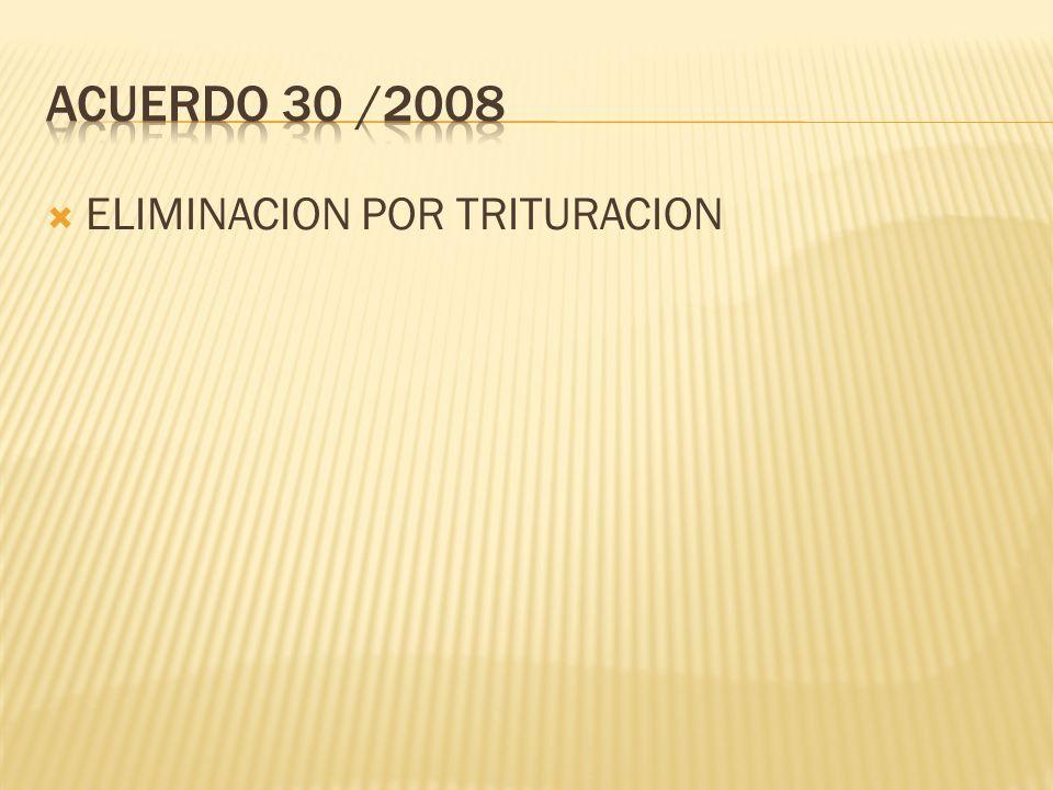 ACUERDO 30 /2008 ELIMINACION POR TRITURACION