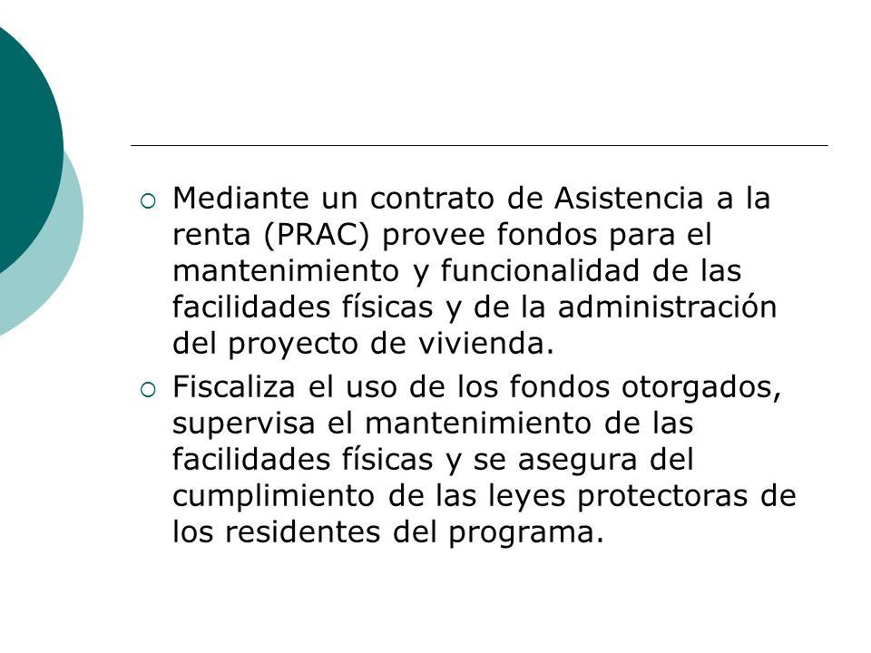 Mediante un contrato de Asistencia a la renta (PRAC) provee fondos para el mantenimiento y funcionalidad de las facilidades físicas y de la administración del proyecto de vivienda.