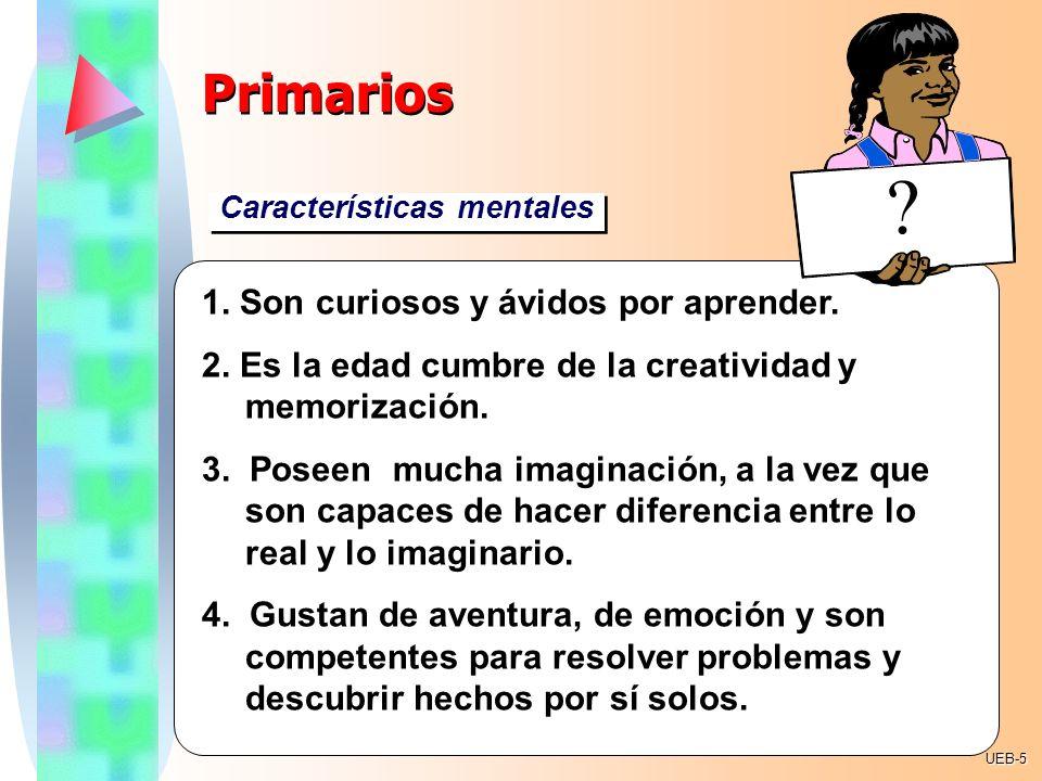 Primarios 1. Son curiosos y ávidos por aprender.