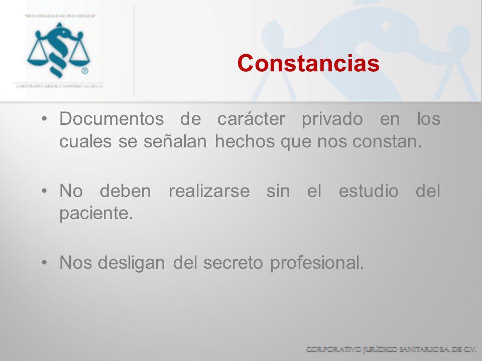 Constancias Documentos de carácter privado en los cuales se señalan hechos que nos constan. No deben realizarse sin el estudio del paciente.