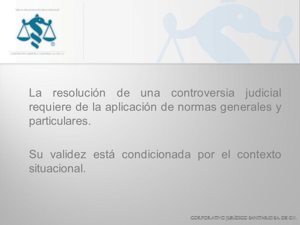 La resolución de una controversia judicial requiere de la aplicación de normas generales y particulares.