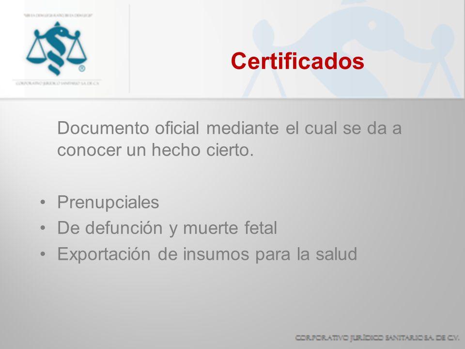 Certificados Documento oficial mediante el cual se da a conocer un hecho cierto. Prenupciales. De defunción y muerte fetal.