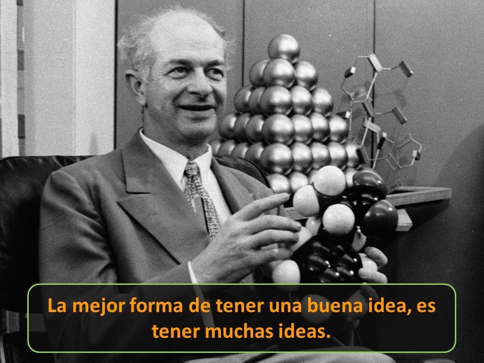 La mejor forma de tener una buena idea, es tener muchas ideas.