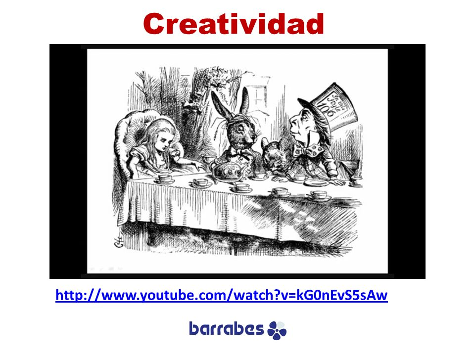 Creatividad http://www.youtube.com/watch v=kG0nEvS5sAw