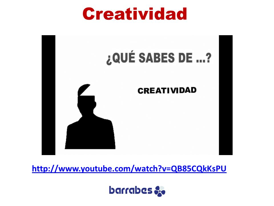 Creatividad http://www.youtube.com/watch v=QB85CQkKsPU