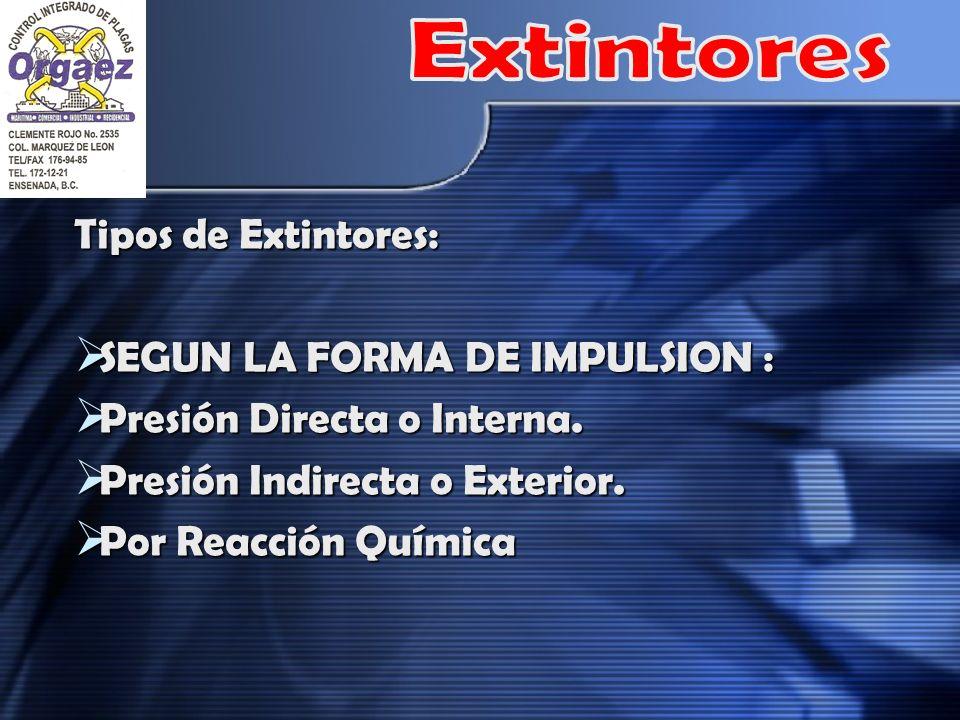 Extintores Tipos de Extintores: SEGUN LA FORMA DE IMPULSION :