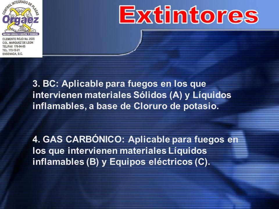 Extintores 3. BC: Aplicable para fuegos en los que intervienen materiales Sólidos (A) y Líquidos inflamables, a base de Cloruro de potasio.