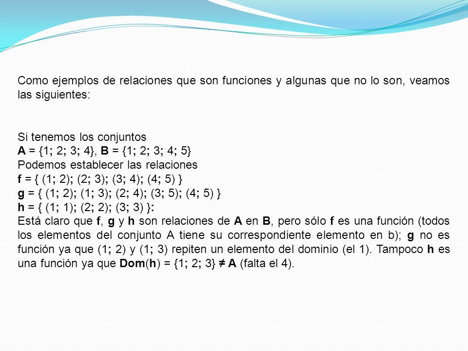 Como ejemplos de relaciones que son funciones y algunas que no lo son, veamos las siguientes: