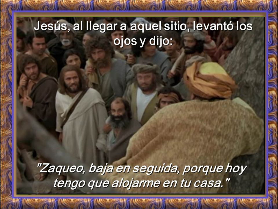 Jesús, al llegar a aquel sitio, levantó los ojos y dijo: