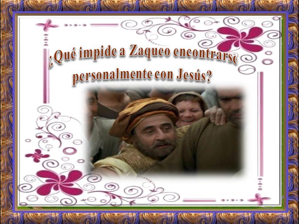 ¿Qué impide a Zaqueo encontrarse personalmente con Jesús