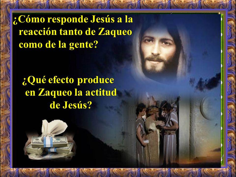 ¿Qué efecto produce en Zaqueo la actitud de Jesús