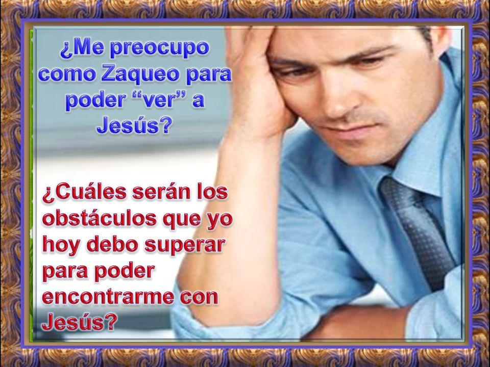¿Me preocupo como Zaqueo para poder ver a Jesús