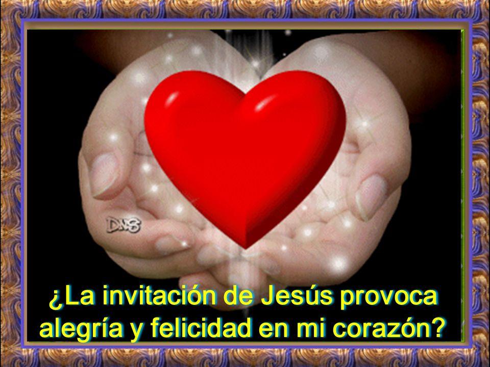 ¿La invitación de Jesús provoca alegría y felicidad en mi corazón