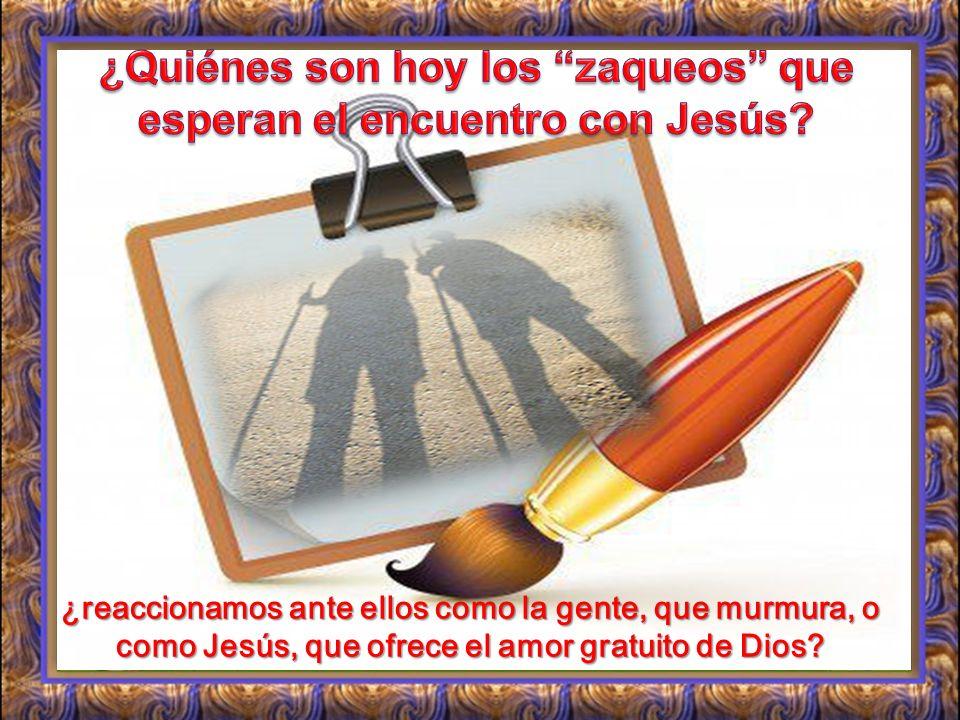 ¿Quiénes son hoy los zaqueos que esperan el encuentro con Jesús