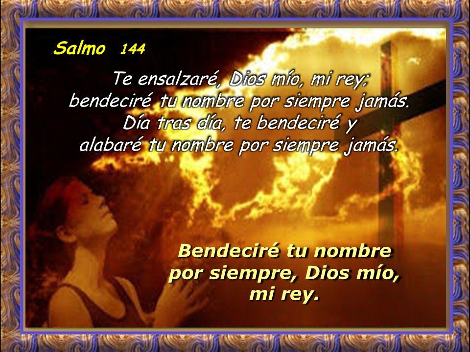 Bendeciré tu nombre por siempre, Dios mío, mi rey.