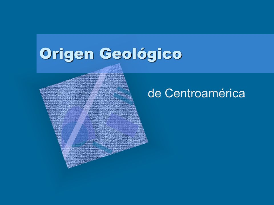 Origen Geológico de Centroamérica