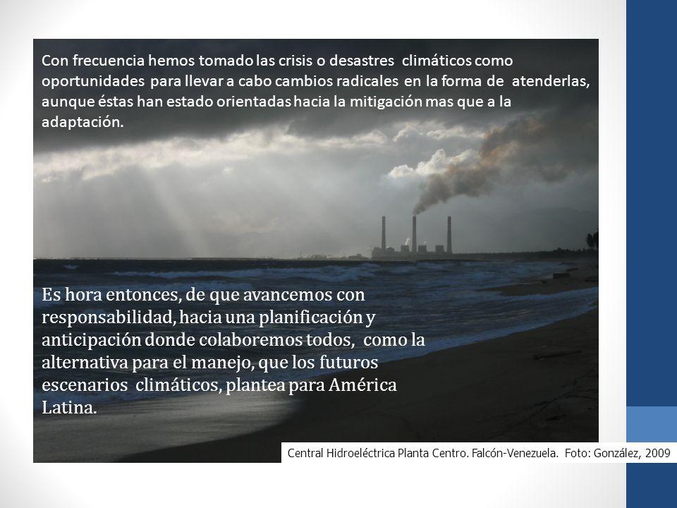 Con frecuencia hemos tomado las crisis o desastres climáticos como oportunidades para llevar a cabo cambios radicales en la forma de atenderlas, aunque éstas han estado orientadas hacia la mitigación mas que a la adaptación.