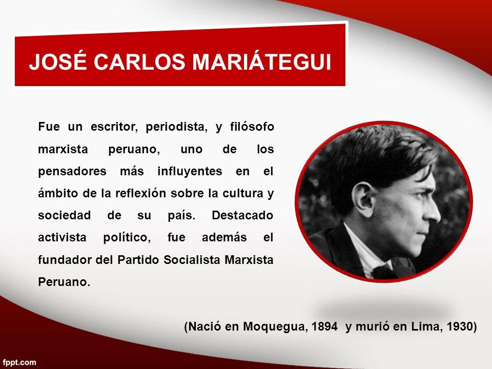 JOSÉ CARLOS MARIÁTEGUI (Nació en Moquegua, 1894 y murió en Lima, 1930)