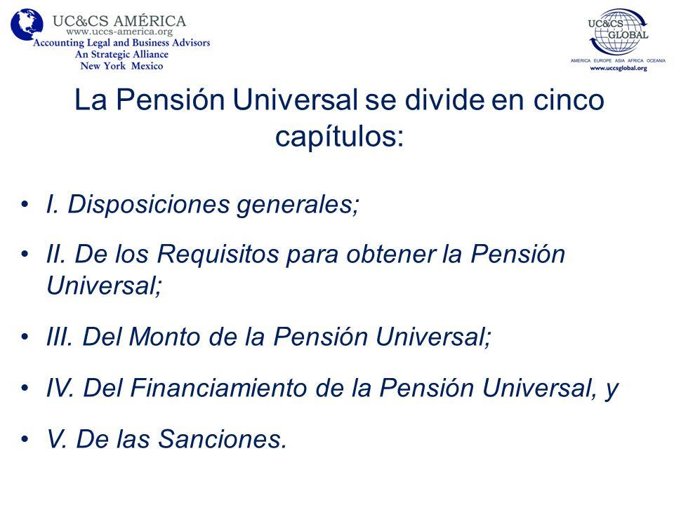 La Pensión Universal se divide en cinco capítulos: