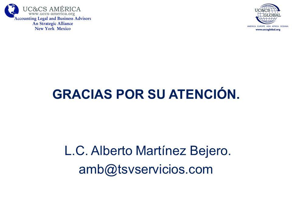 GRACIAS POR SU ATENCIÓN. L. C. Alberto Martínez Bejero