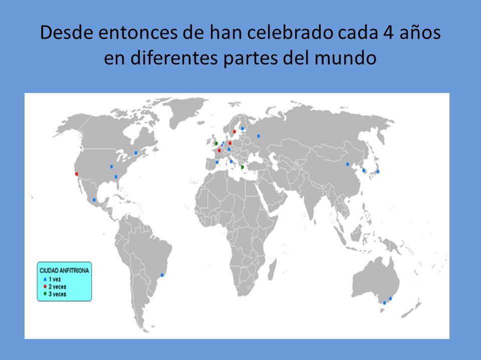 Desde entonces de han celebrado cada 4 años en diferentes partes del mundo