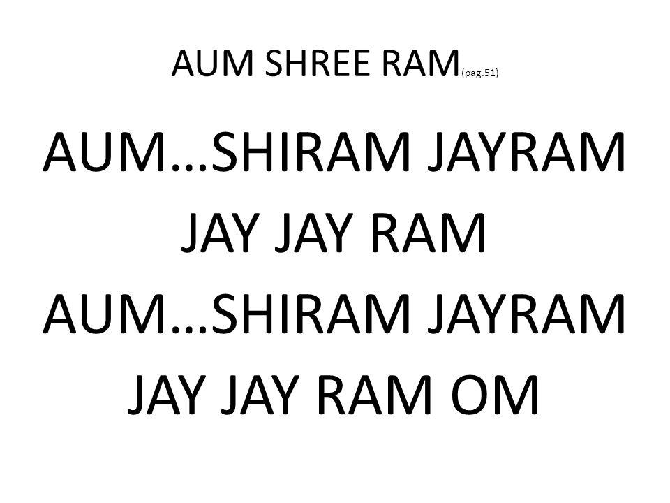 AUM…SHIRAM JAYRAM JAY JAY RAM JAY JAY RAM OM