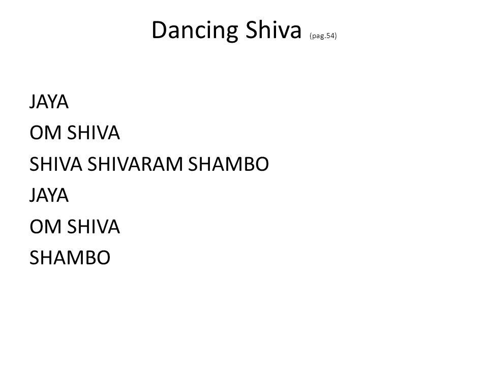 Dancing Shiva (pag.54) JAYA OM SHIVA SHIVA SHIVARAM SHAMBO SHAMBO