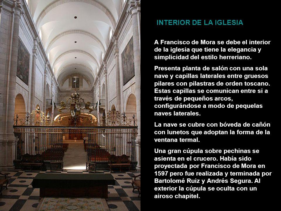 INTERIOR DE LA IGLESIA A Francisco de Mora se debe el interior de la iglesia que tiene la elegancia y simplicidad del estilo herreriano.