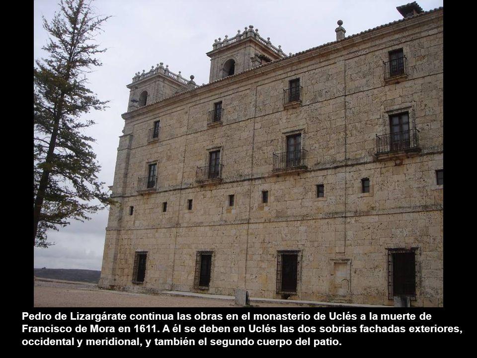 Pedro de Lizargárate continua las obras en el monasterio de Uclés a la muerte de Francisco de Mora en 1611.