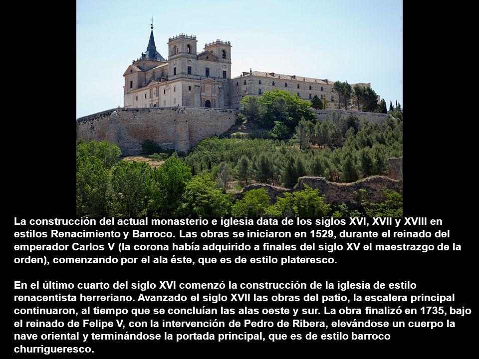 La construcción del actual monasterio e iglesia data de los siglos XVI, XVII y XVIII en estilos Renacimiento y Barroco. Las obras se iniciaron en 1529, durante el reinado del emperador Carlos V (la corona había adquirido a finales del siglo XV el maestrazgo de la orden), comenzando por el ala éste, que es de estilo plateresco.