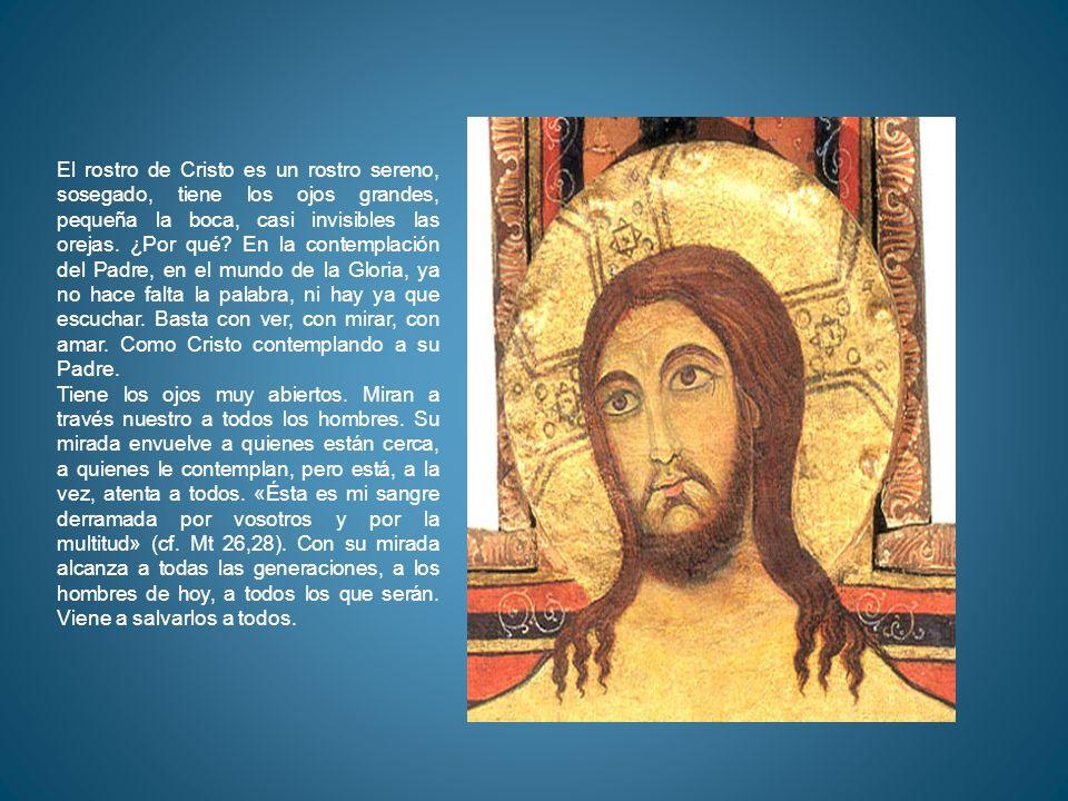 El rostro de Cristo es un rostro sereno, sosegado, tiene los ojos grandes, pequeña la boca, casi invisibles las orejas. ¿Por qué En la contemplación del Padre, en el mundo de la Gloria, ya no hace falta la palabra, ni hay ya que escuchar. Basta con ver, con mirar, con amar. Como Cristo contemplando a su Padre.