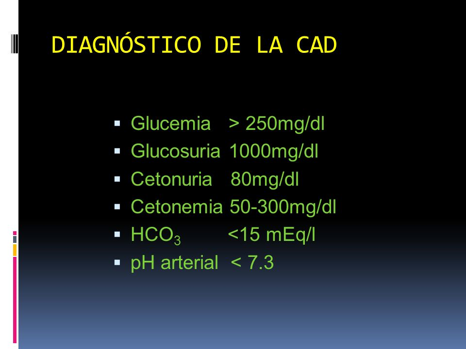 DIAGNÓSTICO DE LA CAD Glucemia > 250mg/dl Glucosuria 1000mg/dl