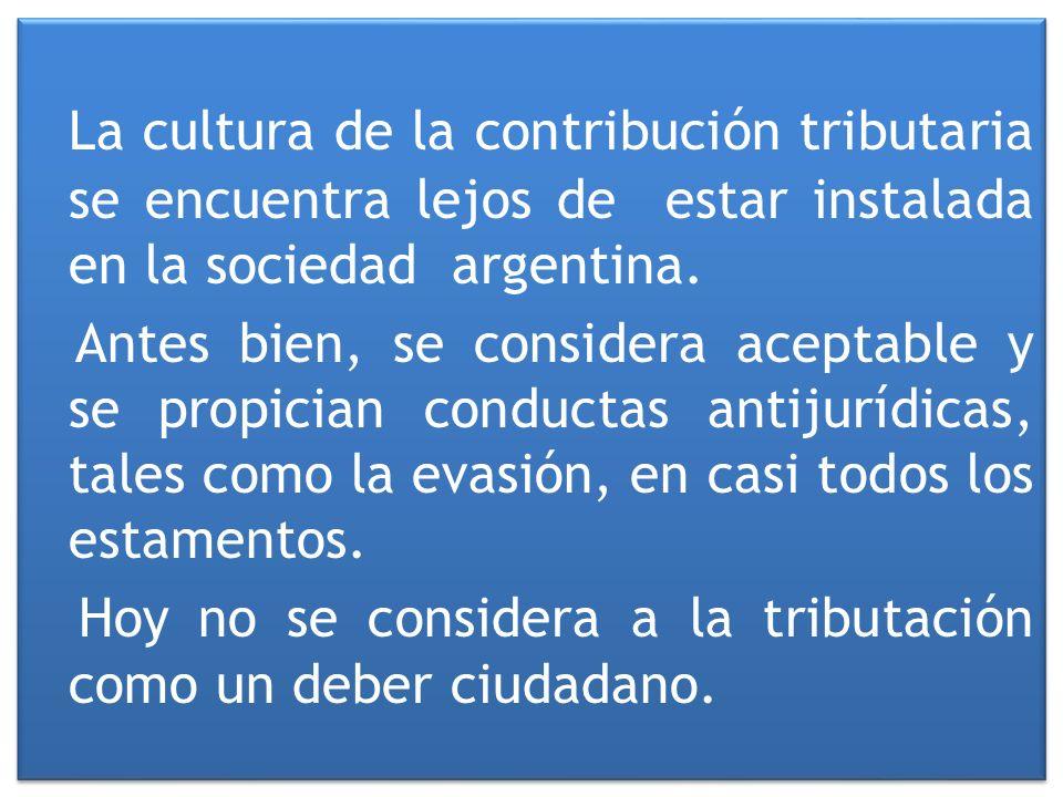 La cultura de la contribución tributaria se encuentra lejos de estar instalada en la sociedad argentina.