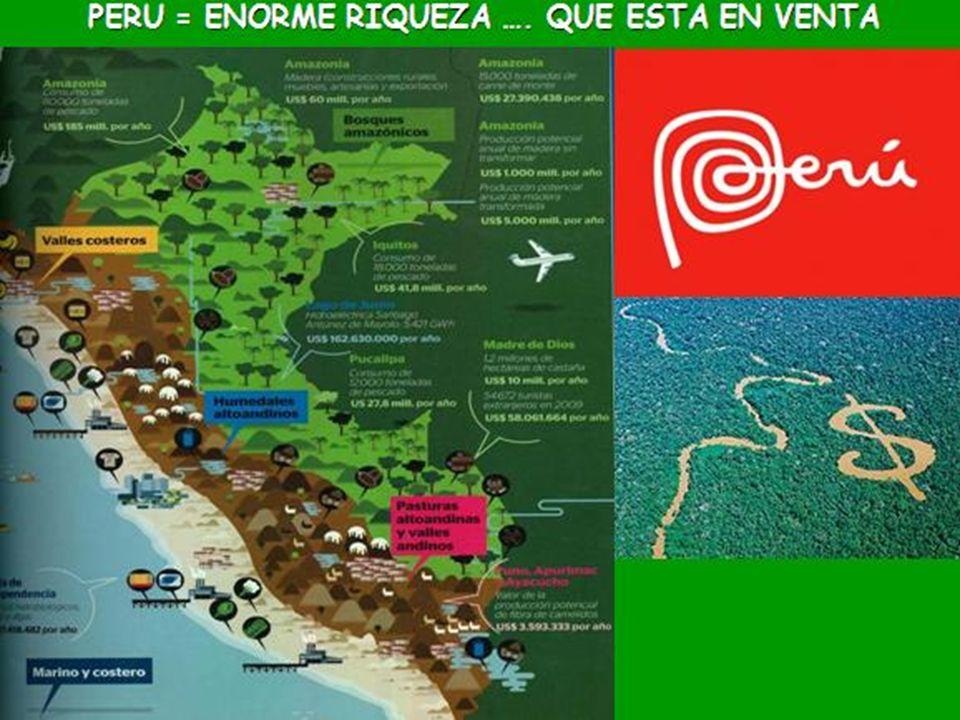 PERU = ENORME RIQUEZA …. QUE ESTA EN VENTA