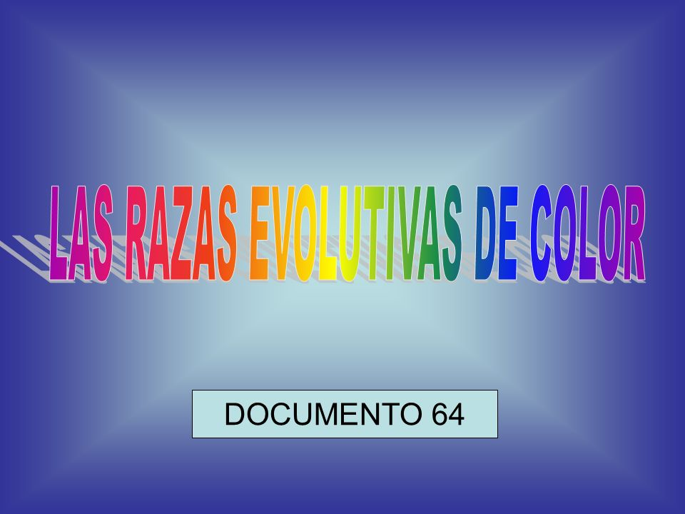 LAS RAZAS EVOLUTIVAS DE COLOR
