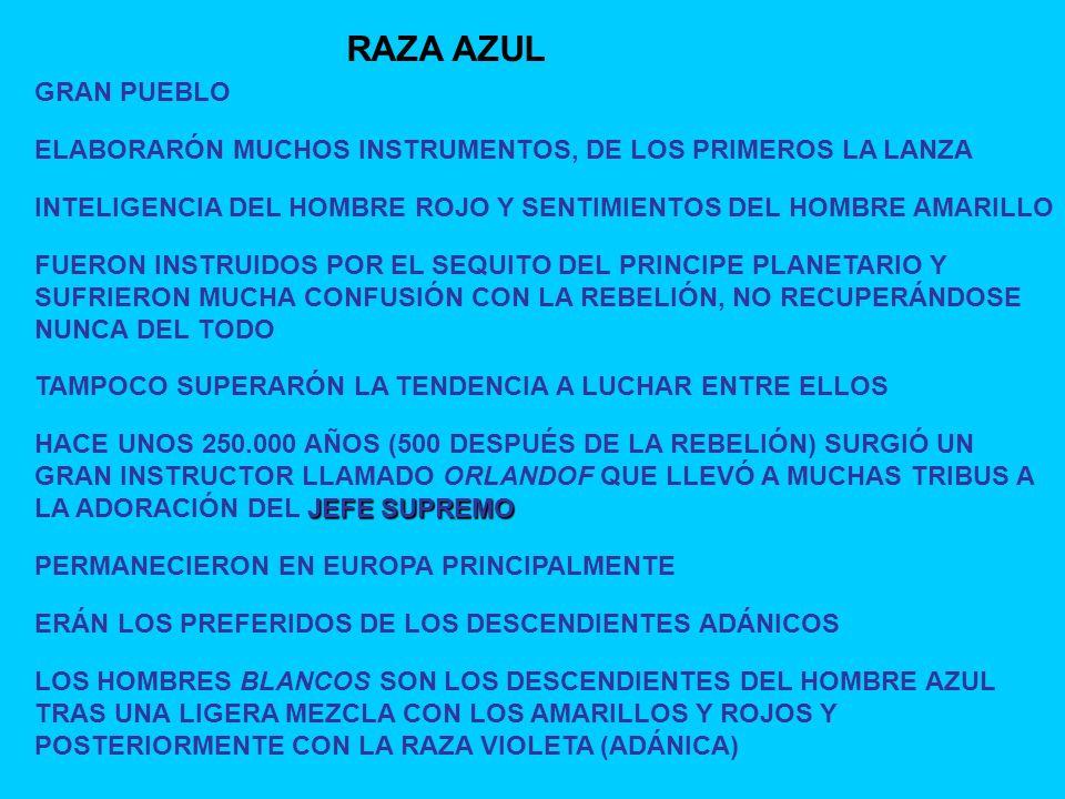 RAZA AZUL GRAN PUEBLO. ELABORARÓN MUCHOS INSTRUMENTOS, DE LOS PRIMEROS LA LANZA. INTELIGENCIA DEL HOMBRE ROJO Y SENTIMIENTOS DEL HOMBRE AMARILLO.