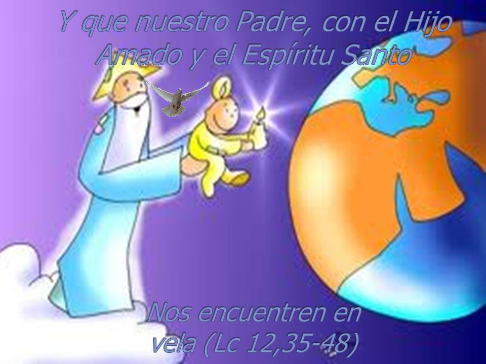 Y que nuestro Padre, con el Hijo Amado y el Espíritu Santo