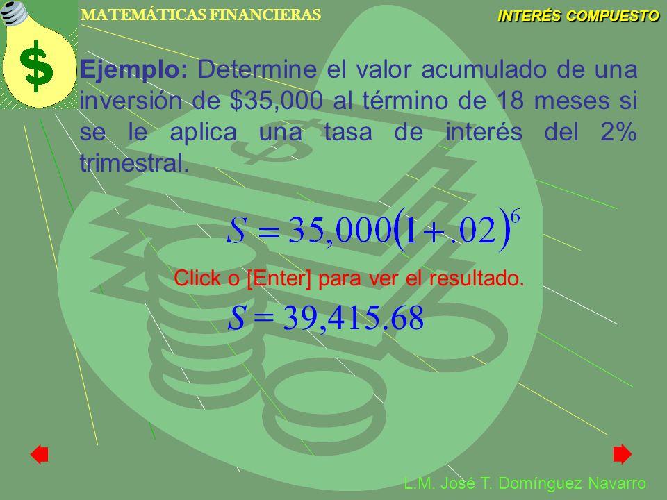 Ejemplo: Determine el valor acumulado de una inversión de $35,000 al término de 18 meses si se le aplica una tasa de interés del 2% trimestral.