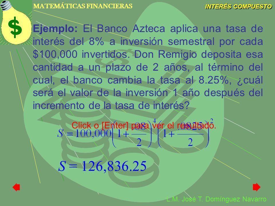 Ejemplo: El Banco Azteca aplica una tasa de interés del 8% a inversión semestral por cada $100,000 invertidos. Don Remigio deposita esa cantidad a un plazo de 2 años, al término del cual, el banco cambia la tasa al 8.25%, ¿cuál será el valor de la inversión 1 año después del incremento de la tasa de interés